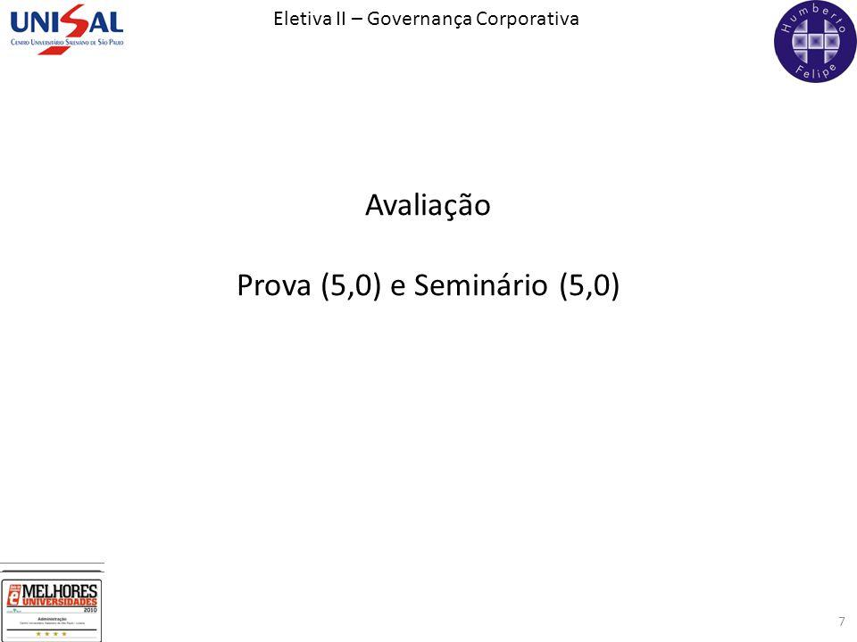 Eletiva II – Governança Corporativa 7 Avaliação Prova (5,0) e Seminário (5,0)