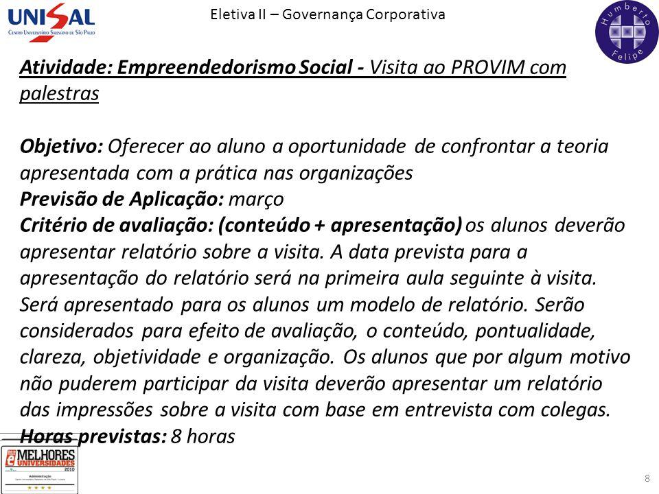 Eletiva II – Governança Corporativa 8 Atividade: Empreendedorismo Social - Visita ao PROVIM com palestras Objetivo: Oferecer ao aluno a oportunidade d