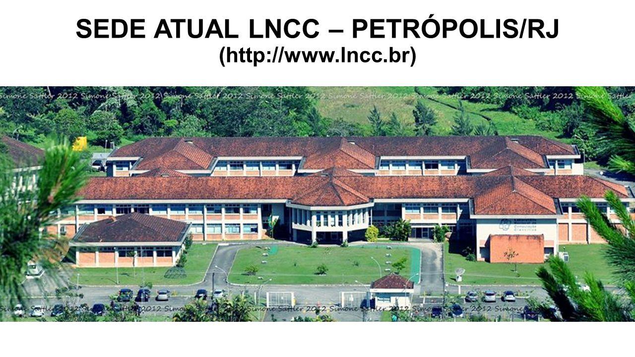 SEDE ATUAL LNCC – PETRÓPOLIS/RJ (http://www.lncc.br)