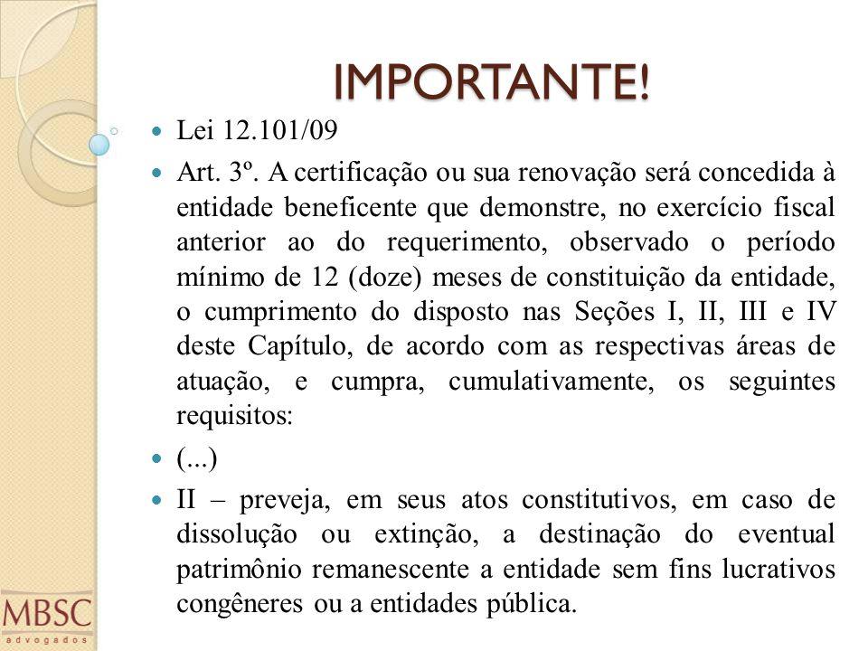 IMPORTANTE! Lei 12.101/09 Art. 3º. A certificação ou sua renovação será concedida à entidade beneficente que demonstre, no exercício fiscal anterior a