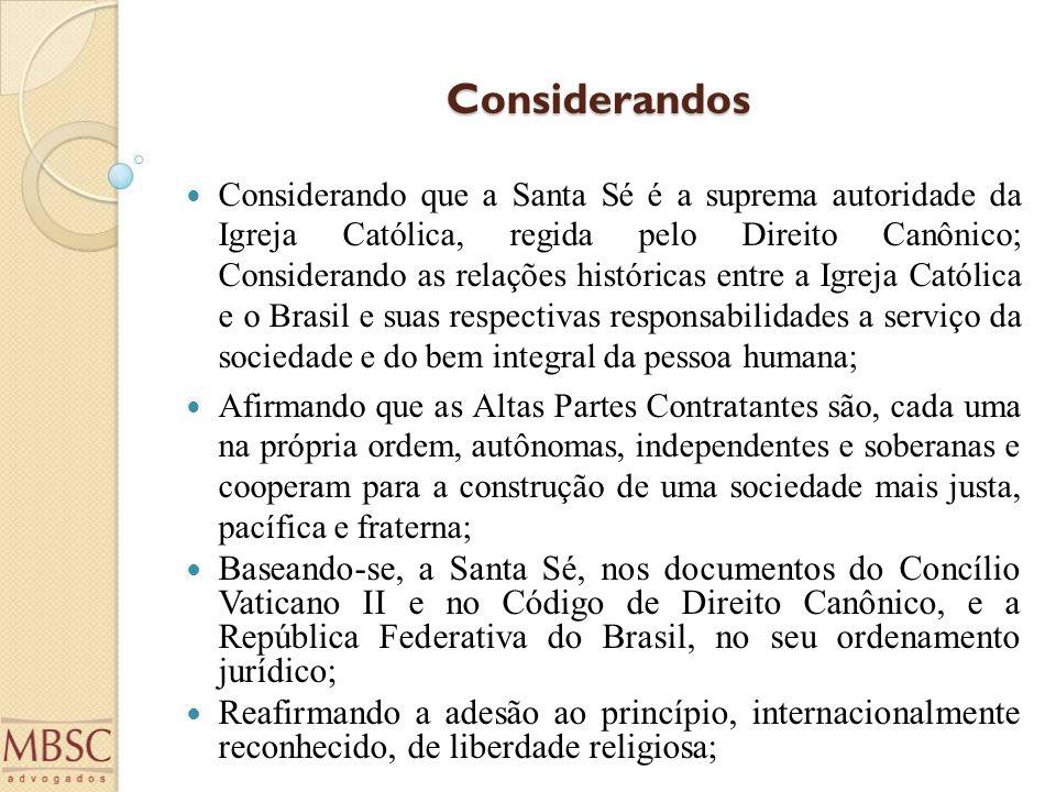 Considerandos Considerando que a Santa Sé é a suprema autoridade da Igreja Católica, regida pelo Direito Canônico; Considerando as relações históricas