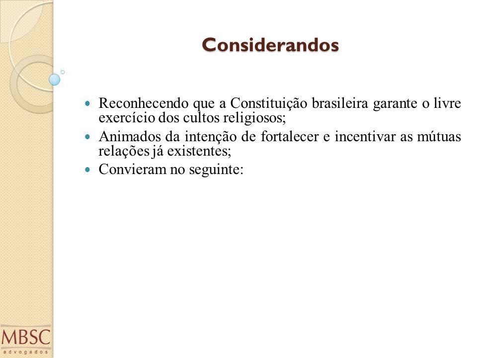 Considerandos Reconhecendo que a Constituição brasileira garante o livre exercício dos cultos religiosos; Animados da intenção de fortalecer e incenti