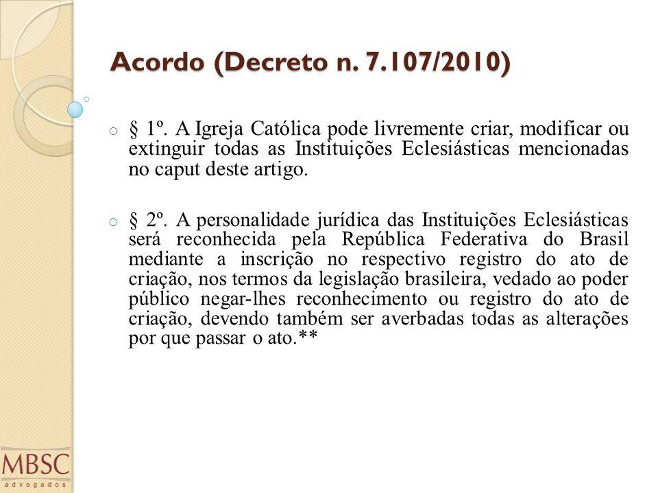 Acordo (Decreto n. 7.107/2010) o § 1º. A Igreja Católica pode livremente criar, modificar ou extinguir todas as Instituições Eclesiásticas mencionadas