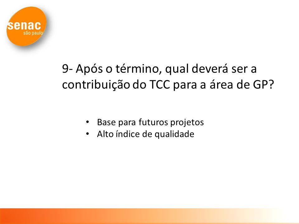 9- Após o término, qual deverá ser a contribuição do TCC para a área de GP? Base para futuros projetos Alto índice de qualidade