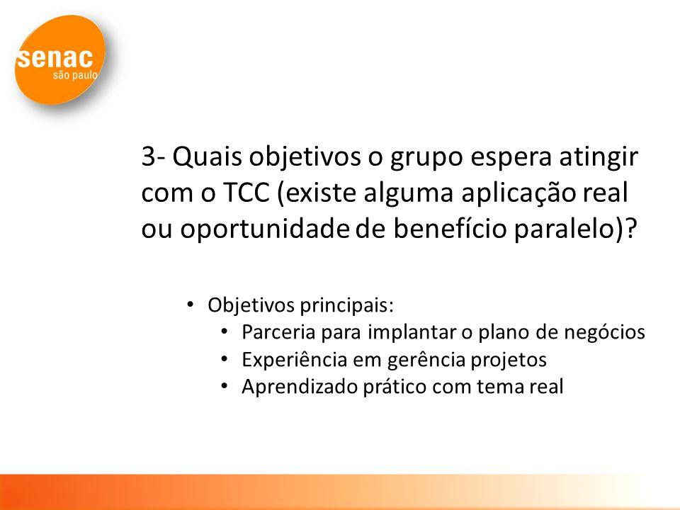 3- Quais objetivos o grupo espera atingir com o TCC (existe alguma aplicação real ou oportunidade de benefício paralelo)? Objetivos principais: Parcer