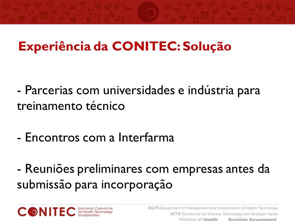 - Parcerias com universidades e indústria para treinamento técnico - Encontros com a Interfarma - Reuniões preliminares com empresas antes da submissão para incorporação Experiência da CONITEC: Solução