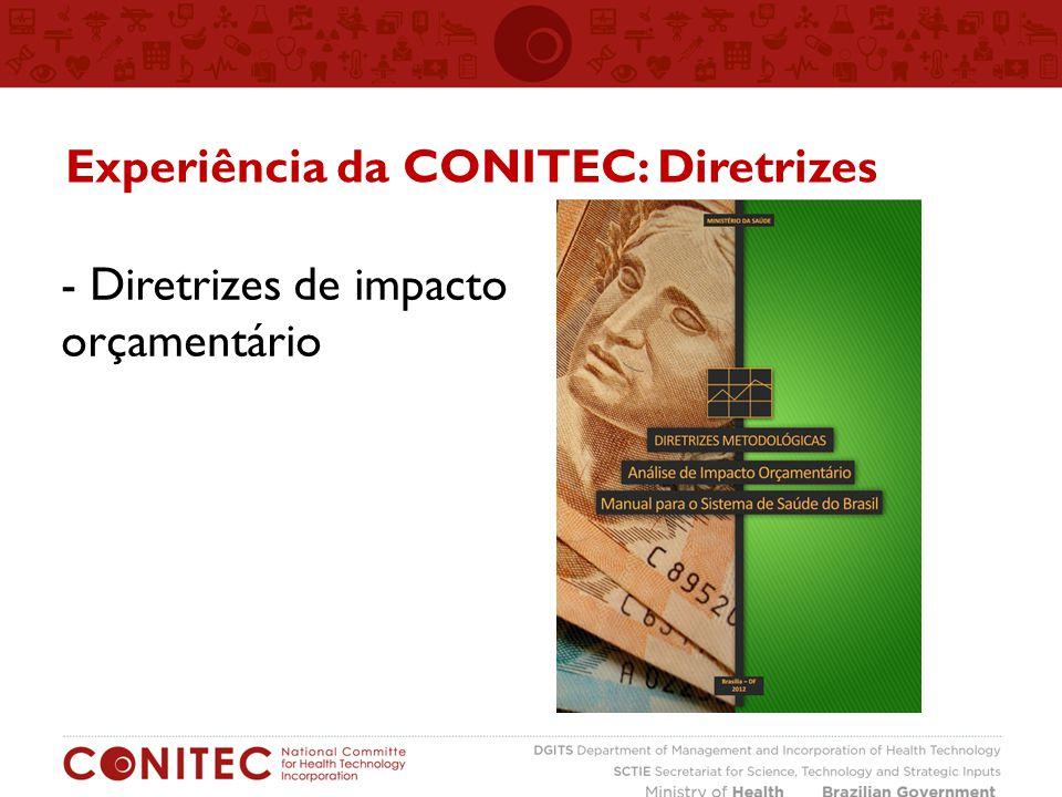 - Diretrizes de impacto orçamentário Experiência da CONITEC: Diretrizes