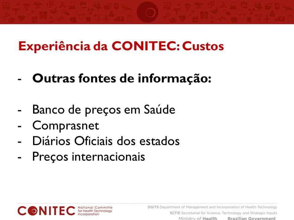 Experiência da CONITEC: Custos -Outras fontes de informação: -Banco de preços em Saúde -Comprasnet -Diários Oficiais dos estados -Preços internacionais
