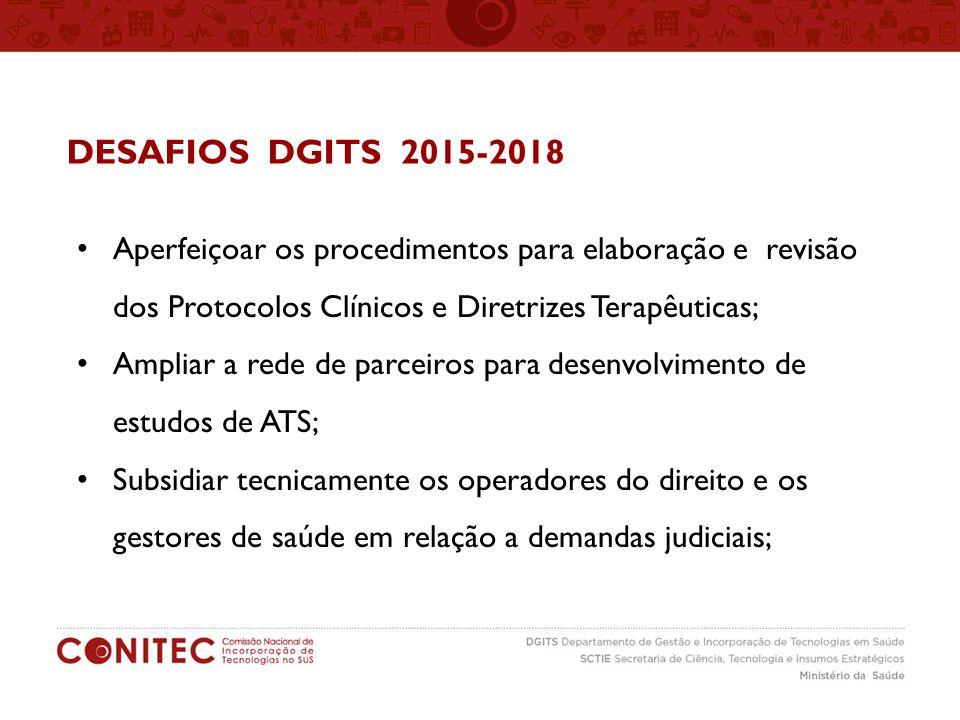 DESAFIOS DGITS 2015-2018 Aperfeiçoar os procedimentos para elaboração e revisão dos Protocolos Clínicos e Diretrizes Terapêuticas; Ampliar a rede de p