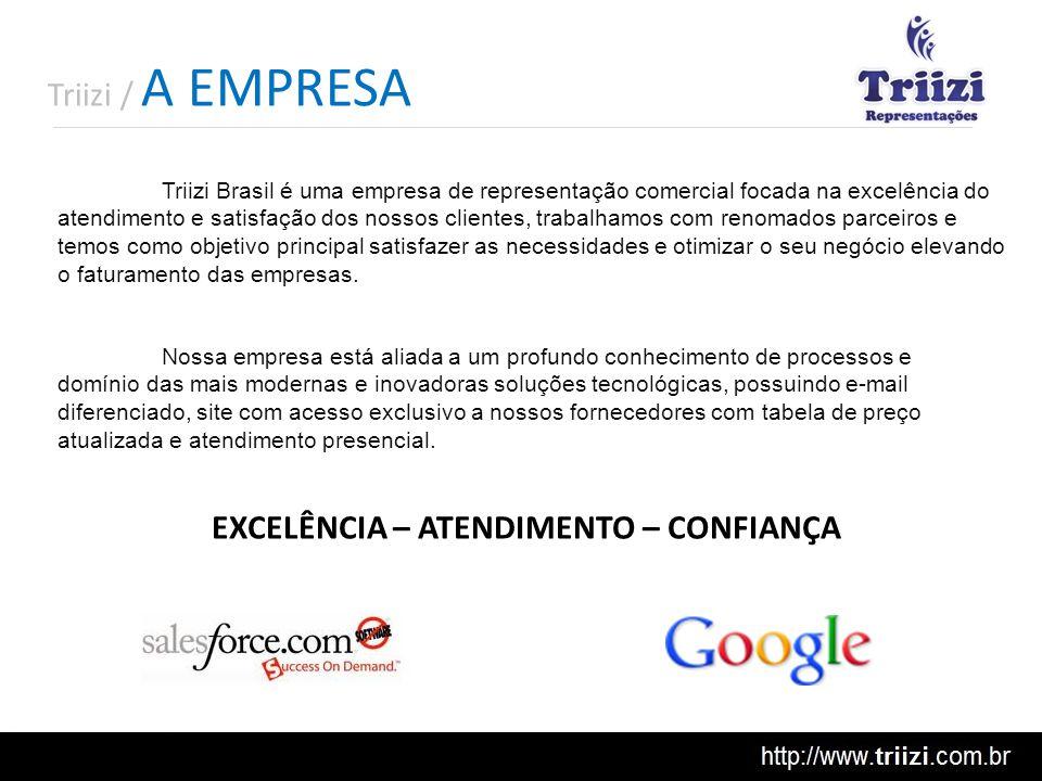 EXCELÊNCIA – ATENDIMENTO – CONFIANÇA Triizi Brasil é uma empresa de representação comercial focada na excelência do atendimento e satisfação dos nosso