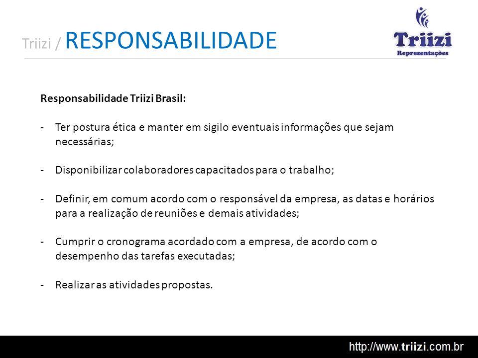 Triizi / RESPONSABILIDADE Responsabilidade Triizi Brasil: -Ter postura ética e manter em sigilo eventuais informações que sejam necessárias; -Disponib
