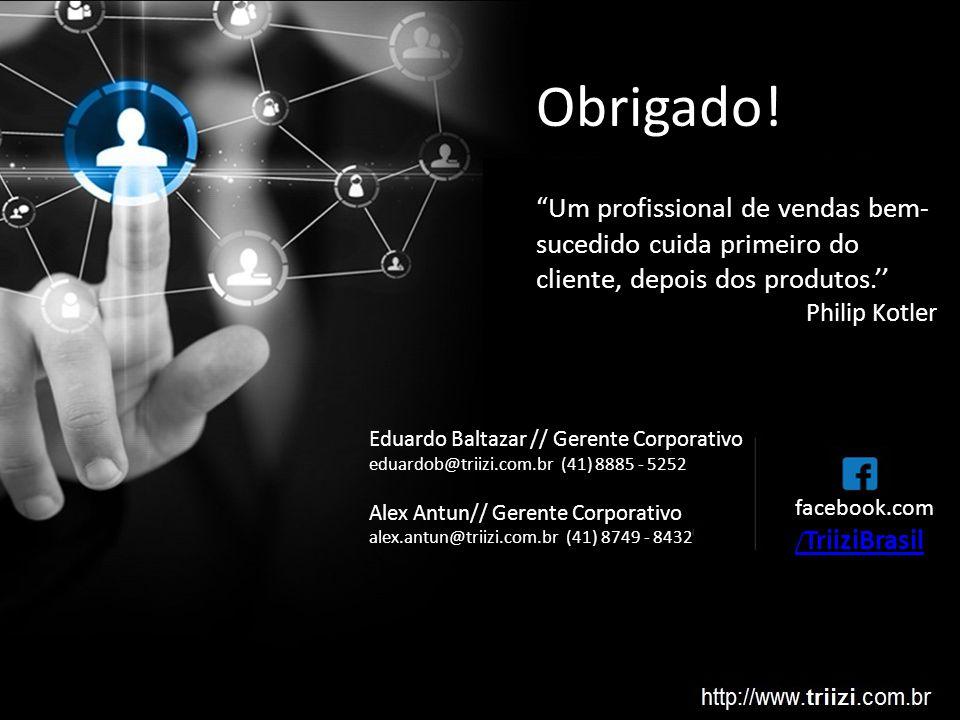 Eduardo Baltazar // Gerente Corporativo eduardob@triizi.com.br (41) 8885 - 5252 Alex Antun// Gerente Corporativo alex.antun@triizi.com.br (41) 8749 -