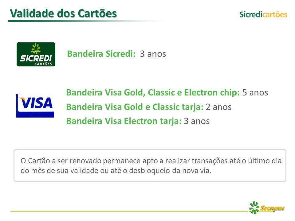 Validade dos Cartões Bandeira Visa Gold, Classic e Electron chip: 5 anos Bandeira Visa Gold e Classic tarja: 2 anos Bandeira Visa Electron tarja: 3 an