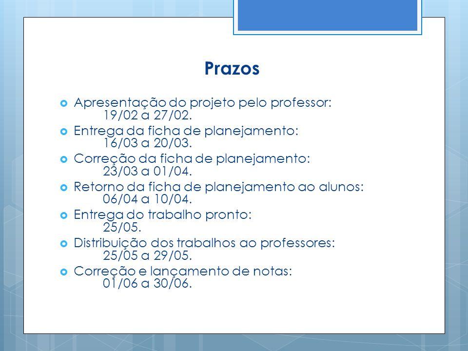 Prazos  Apresentação do projeto pelo professor: 19/02 a 27/02.  Entrega da ficha de planejamento: 16/03 a 20/03.  Correção da ficha de planejamento