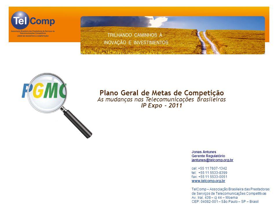 Plano Geral de Metas de Competição As mudanças nas Telecomunicações Brasileiras IP Expo - 2011 Jonas Antunes Gerente Regulatório jantunes@telcomp.org.br cel: +55 11 7607-1342 tel: +55 11 5533-8399 fax: +55 11 5533-0051 www.telcomp.org.br TelComp – Associação Brasileira das Prestadoras de Serviços de Telecomunicações Competitivas Av.