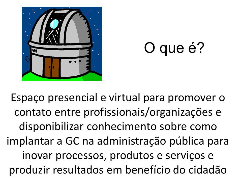 Espaço presencial e virtual para promover o contato entre profissionais/organizações e disponibilizar conhecimento sobre como implantar a GC na admini
