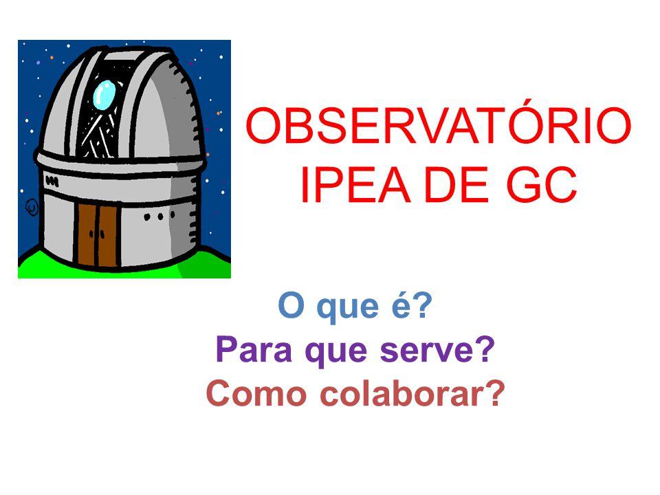 OBSERVATÓRIO IPEA DE GC O que é? Para que serve? Como colaborar?