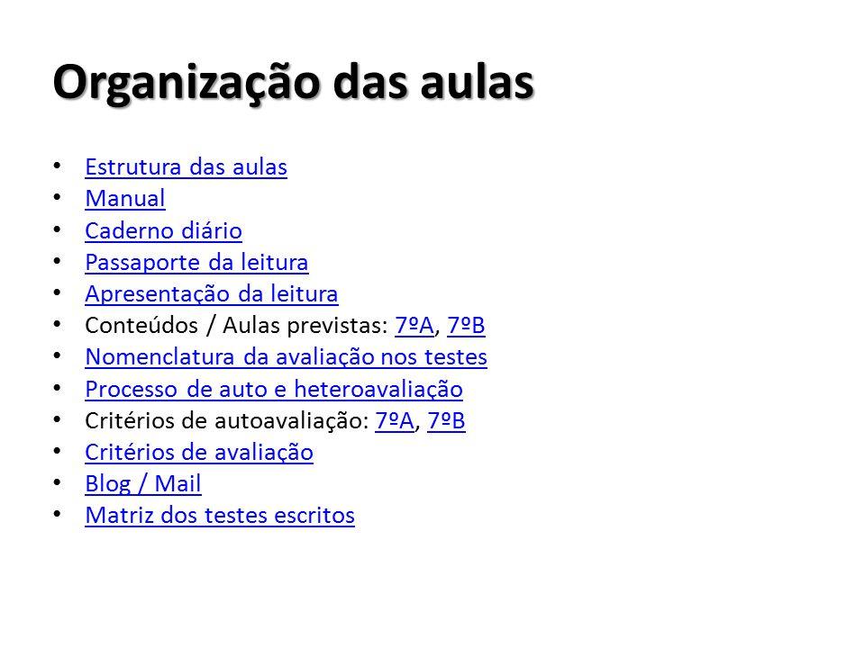 Estrutura das aulas 1º BLOCO DA SEMANA (90 min.) Registo do sumário ESTUDO DO TEXTO (é necessário o manual) Projeto Ler, lazer e aprender – Desenvolvimento do projeto e apresentações de leituras (http://ler-lazer-e-aprender.webnode.pt/)http://ler-lazer-e-aprender.webnode.pt/ 2º BLOCO DA SEMANA (90 min.) Exercícios de ortografia (e outros) Registo do sumário Escrita (http://arquivoe-portugues.blogspot.pt/)http://arquivoe-portugues.blogspot.pt/ ESTUDO DA GRAMÁTICA (é necessário o manual) EDUCAÇÃO LITERÁRIA (45 min.) Registo do sumário – Faz-se sempre na aula seguinte, num bloco de 90 min.