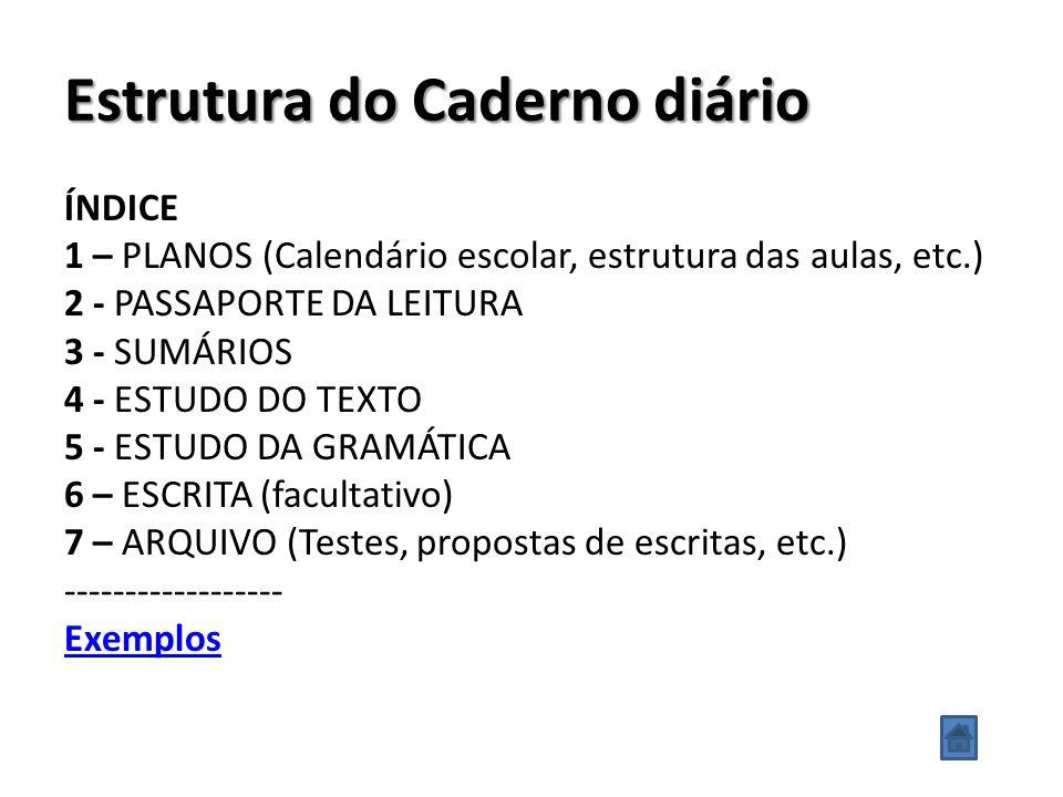 Estrutura do Caderno diário ÍNDICE 1 – PLANOS (Calendário escolar, estrutura das aulas, etc.) 2 - PASSAPORTE DA LEITURA 3 - SUMÁRIOS 4 - ESTUDO DO TEX