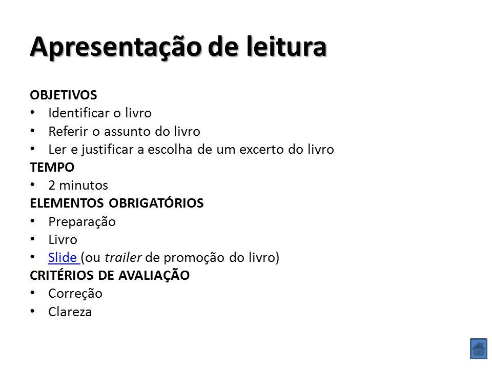 Apresentação de leitura (slide) ELEMENTOS OBRIGATÓRIOS Título Autor Excerto (pág.) CRITÉRIOS DE AVALIAÇÃO Organização Criatividade