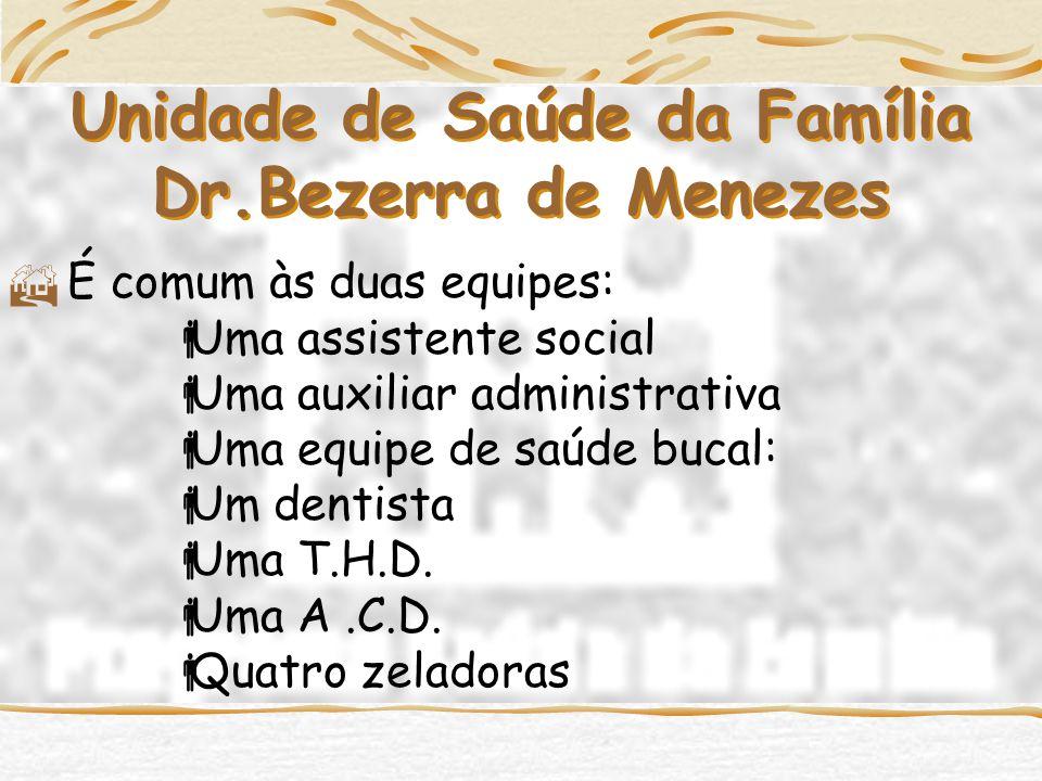  É comum às duas equipes:  Uma assistente social  Uma auxiliar administrativa  Uma equipe de saúde bucal:  Um dentista  Uma T.H.D.
