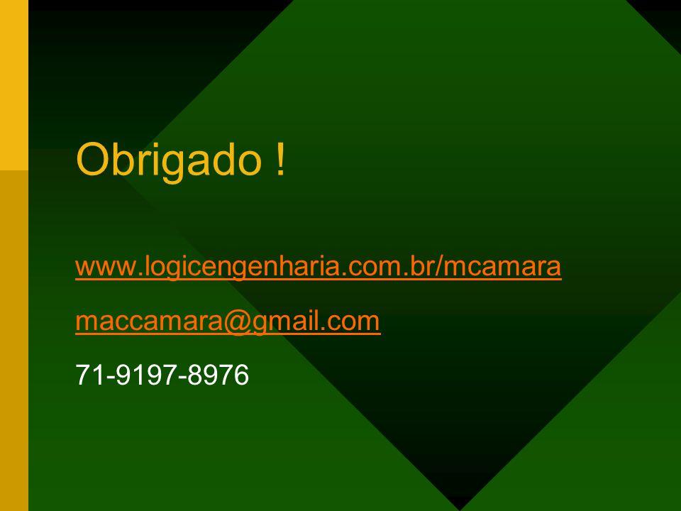 Obrigado ! www.logicengenharia.com.br/mcamara maccamara@gmail.com 71-9197-8976