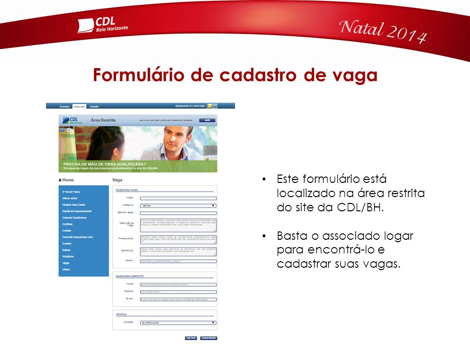 Formulário de cadastro de vaga Este formulário está localizado na área restrita do site da CDL/BH.