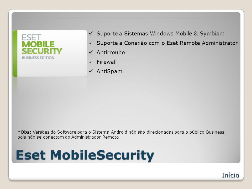 Eset MobileSecurity Início Suporte a Sistemas Windows Mobile & Symbiam Suporte a Conexão com o Eset Remote Administrator Antirroubo Firewall AntiSpam