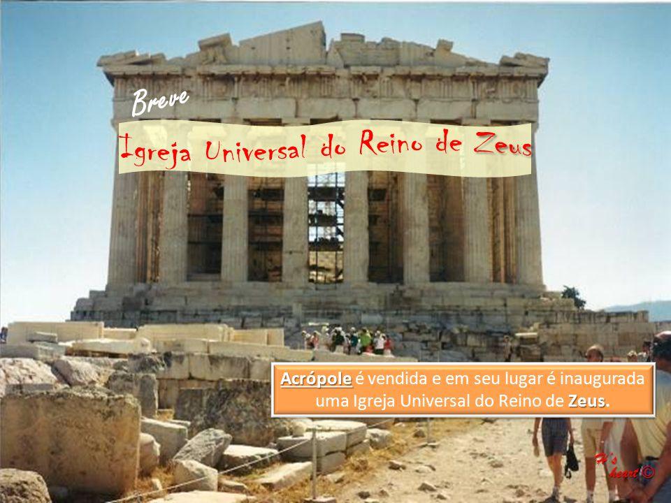 Acrópole Zeus Acrópole é vendida e em seu lugar é inaugurada uma Igreja Universal do Reino de Zeus. Breve H's heart © heart ©