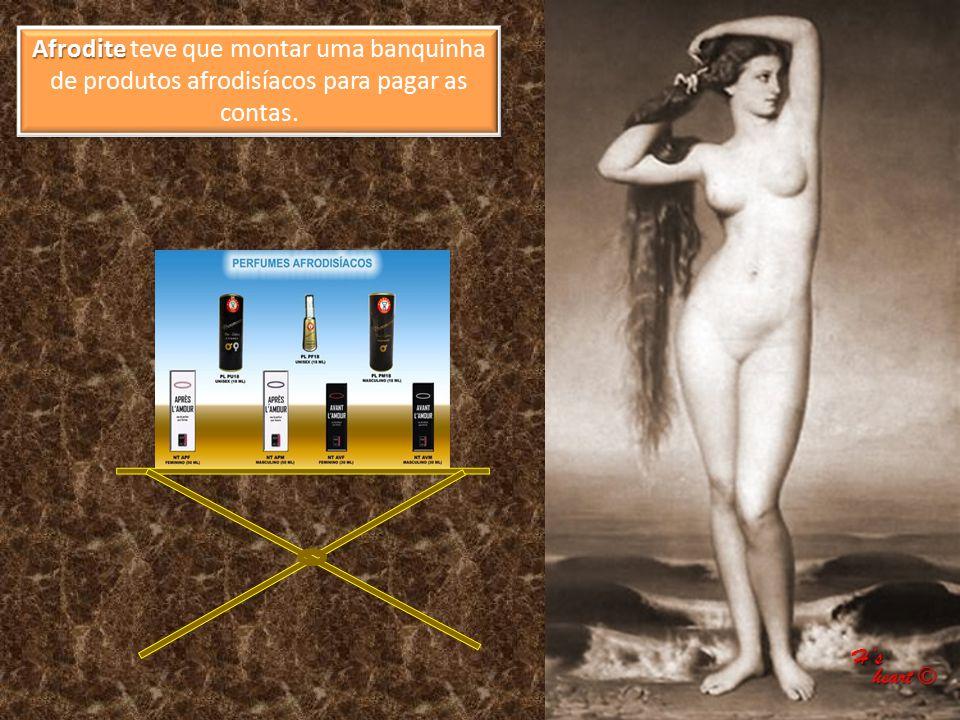 Afrodite Afrodite teve que montar uma banquinha de produtos afrodisíacos para pagar as contas. H's heart © heart ©