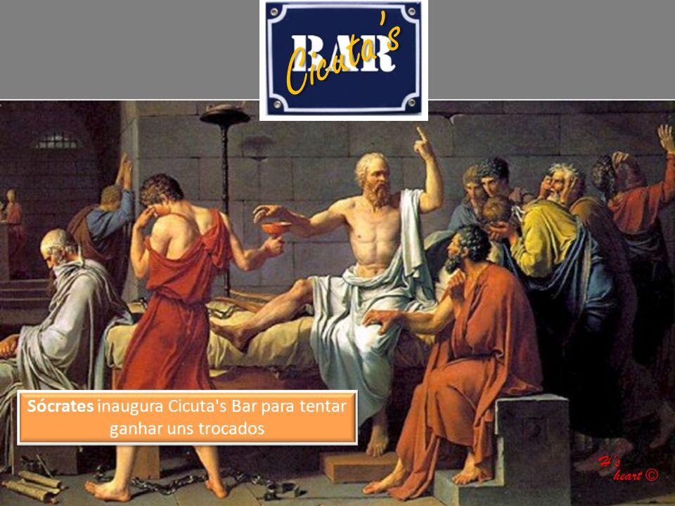 Sócrates inaugura Cicuta's Bar para tentar ganhar uns trocados Cicuta's H's heart © heart ©
