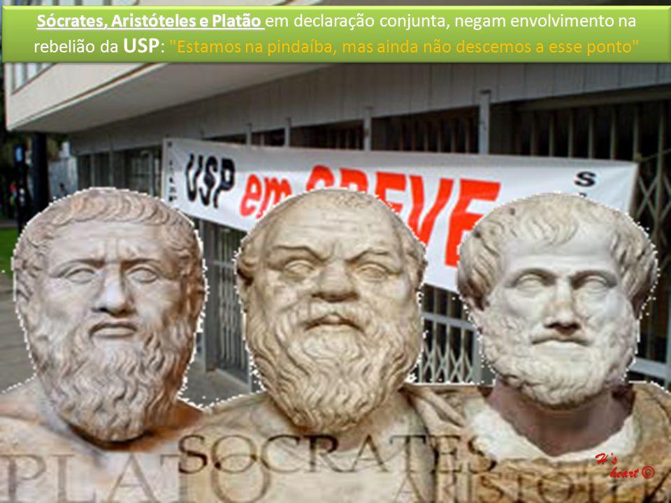 Sócrates, Aristóteles e Platão Sócrates, Aristóteles e Platão em declaração conjunta, negam envolvimento na rebelião da USP : Estamos na pindaíba, mas ainda não descemos a esse ponto H's heart © heart ©