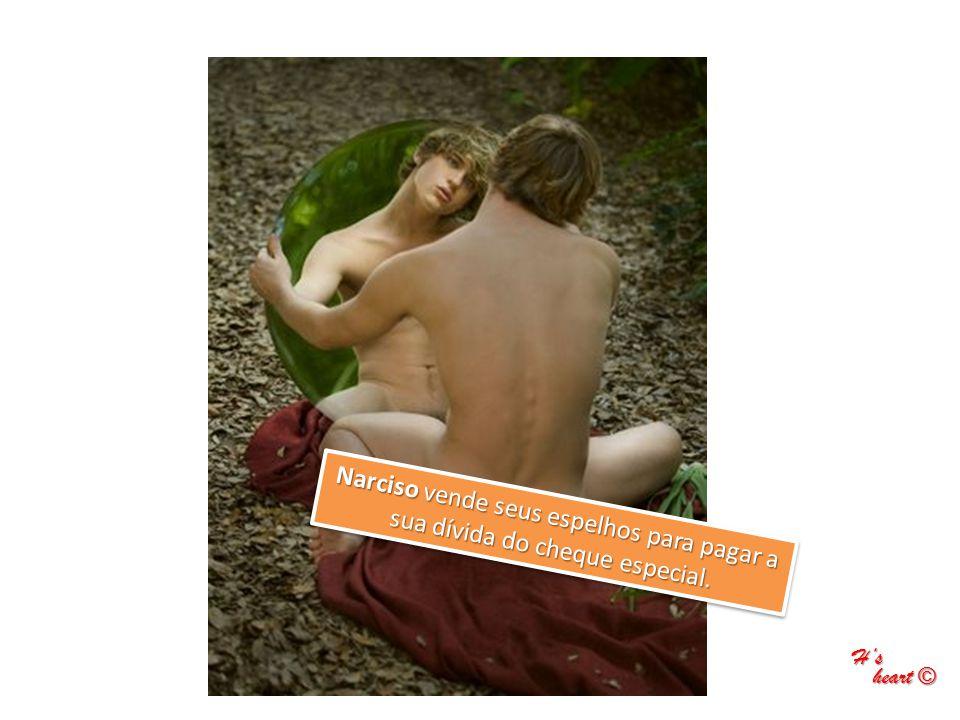 Narciso vende seus espelhos para pagar a sua dívida do cheque especial. H's heart © heart ©