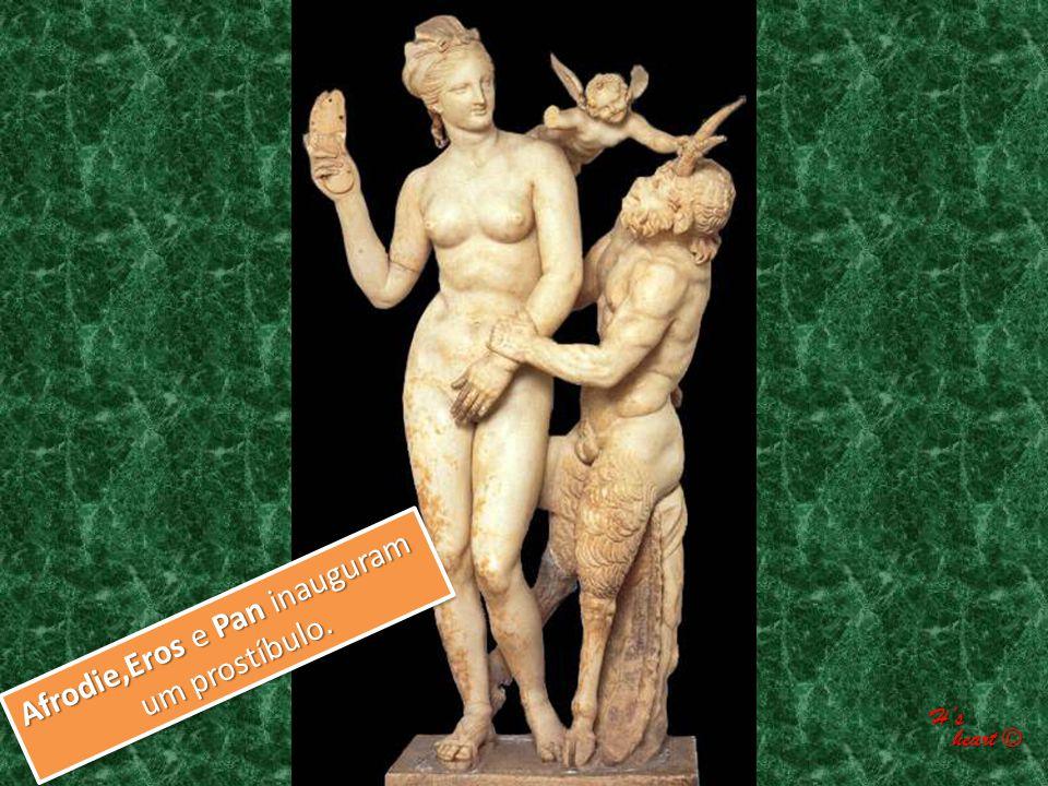 Afrodie,Eros e Pan inauguram um prostíbulo. um prostíbulo. H's heart © heart ©