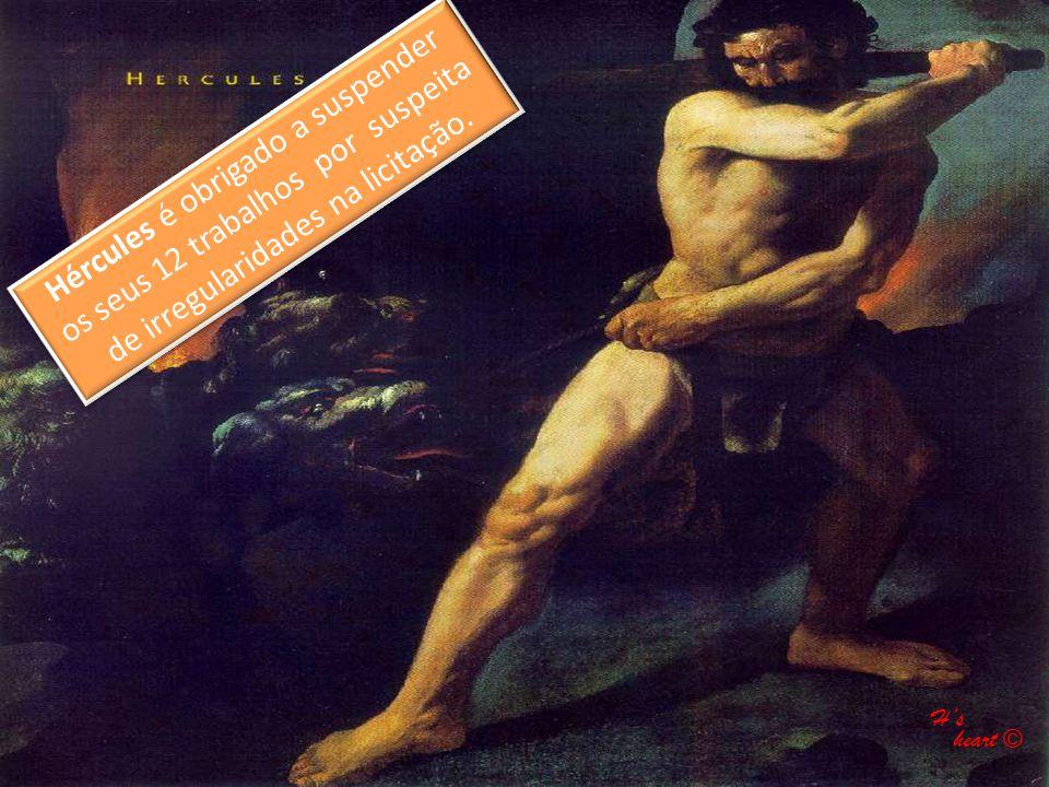 Hércules é obrigado a suspender os seus 12 trabalhos por suspeita de irregularidades na licitação. H's heart © heart ©