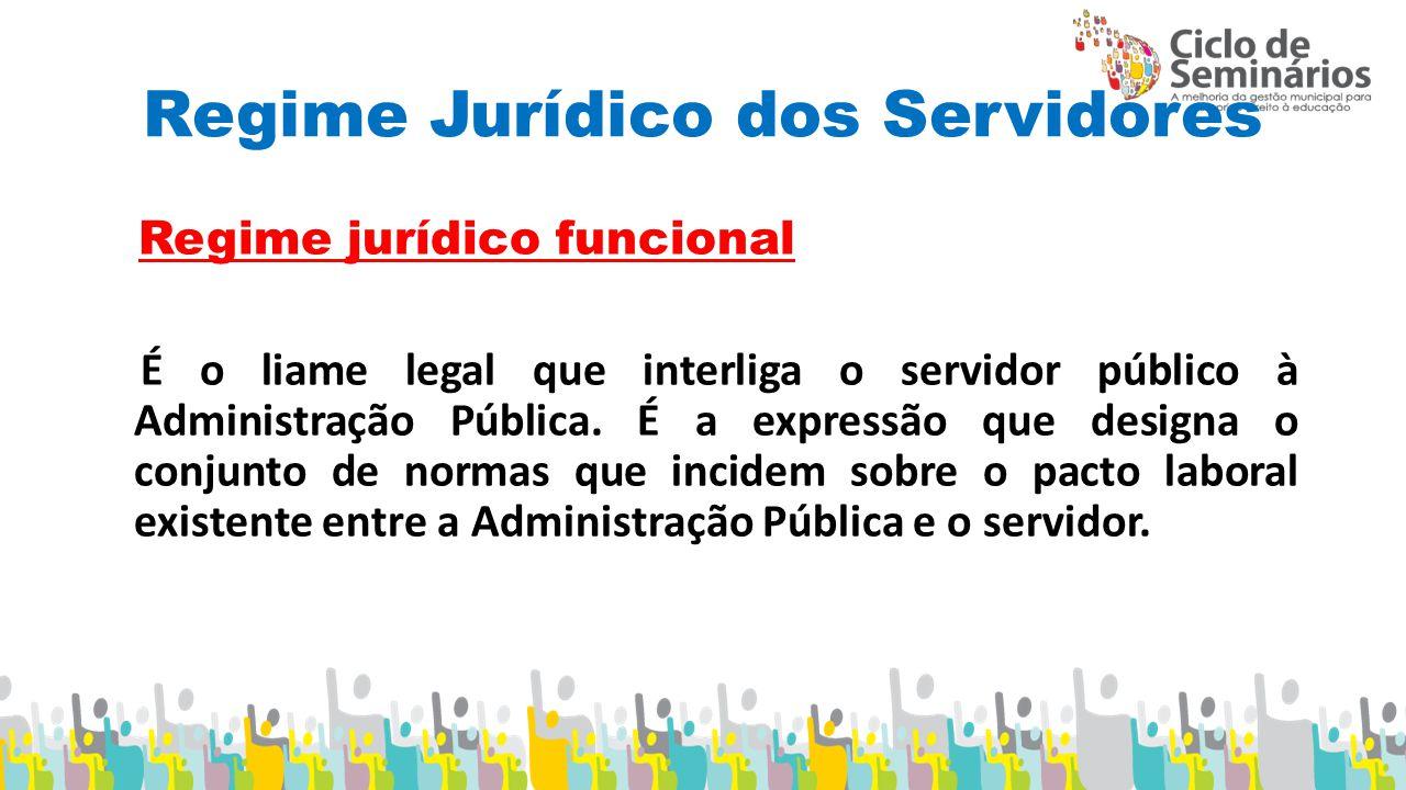 Regime Jurídico dos Servidores Regime jurídico funcional É o liame legal que interliga o servidor público à Administração Pública.