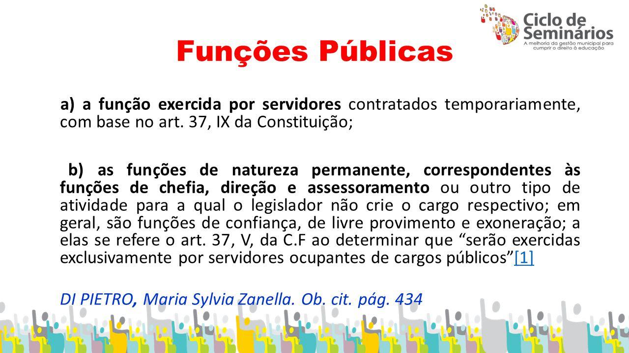Funções Públicas a) a função exercida por servidores contratados temporariamente, com base no art.