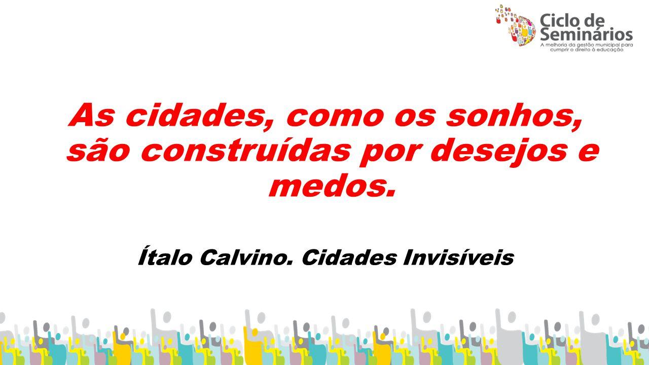 As cidades, como os sonhos, são construídas por desejos e medos. Ítalo Calvino. Cidades Invisíveis