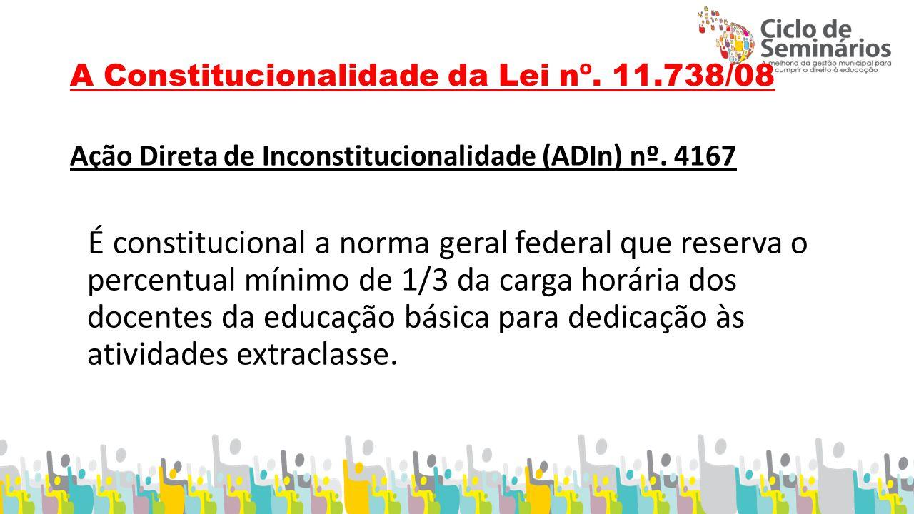 A Constitucionalidade da Lei nº.11.738/08 Ação Direta de Inconstitucionalidade (ADIn) nº.