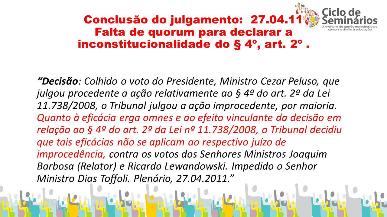 Conclusão do julgamento: 27.04.11 Falta de quorum para declarar a inconstitucionalidade do § 4º, art.