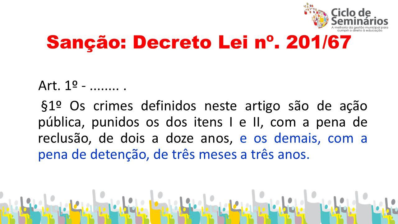 Sanção: Decreto Lei nº.201/67 Art. 1º -.........