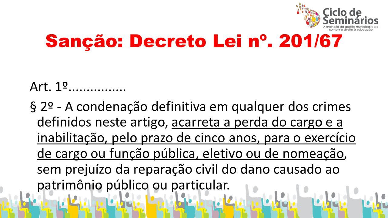 Sanção: Decreto Lei nº.201/67 Art. 1º................