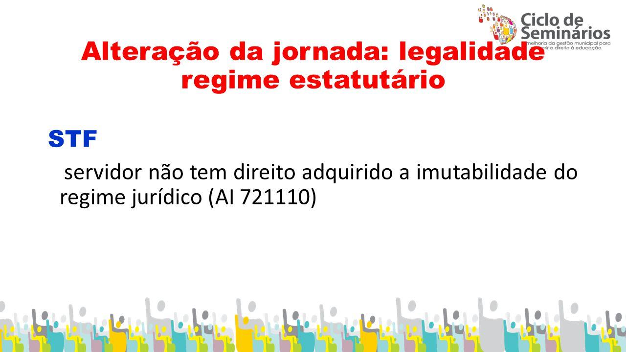 Alteração da jornada: legalidade regime estatutário STF servidor não tem direito adquirido a imutabilidade do regime jurídico (AI 721110)