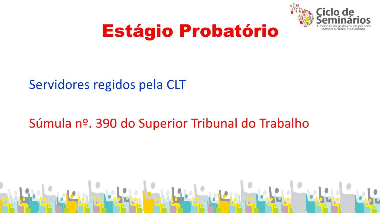 Estágio Probatório Servidores regidos pela CLT Súmula nº. 390 do Superior Tribunal do Trabalho