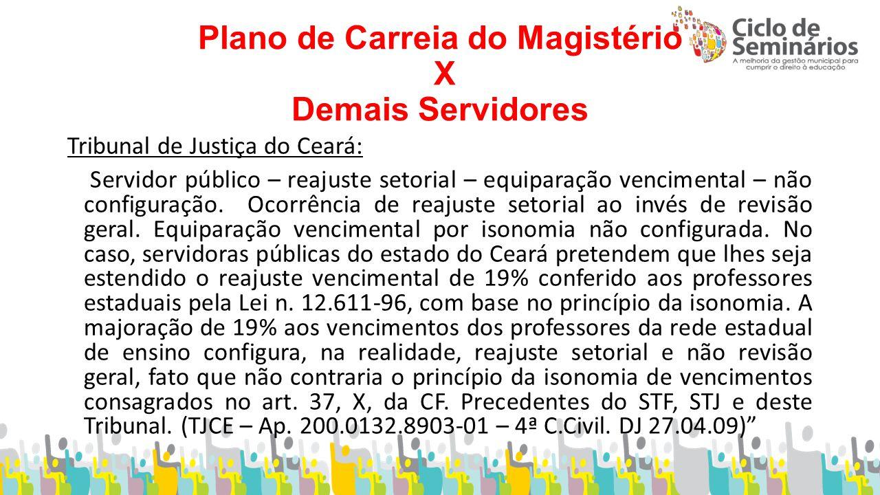 Plano de Carreia do Magistério X Demais Servidores Tribunal de Justiça do Ceará: Servidor público – reajuste setorial – equiparação vencimental – não configuração.