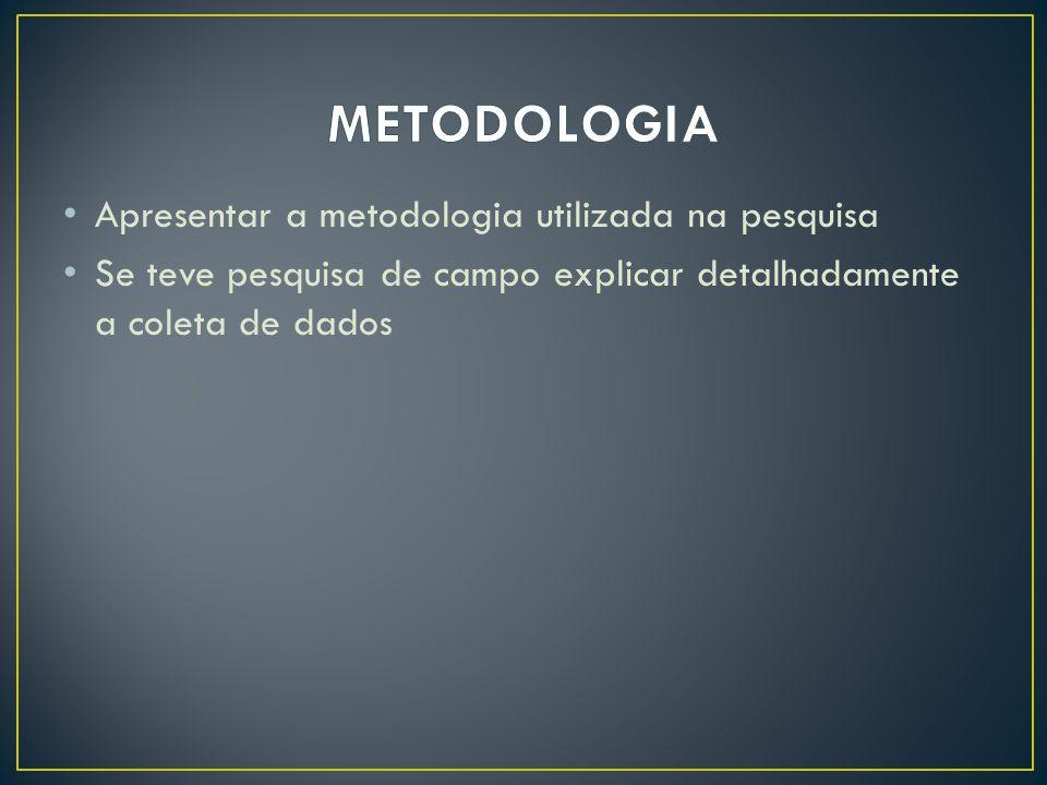 Apresentar a metodologia utilizada na pesquisa Se teve pesquisa de campo explicar detalhadamente a coleta de dados