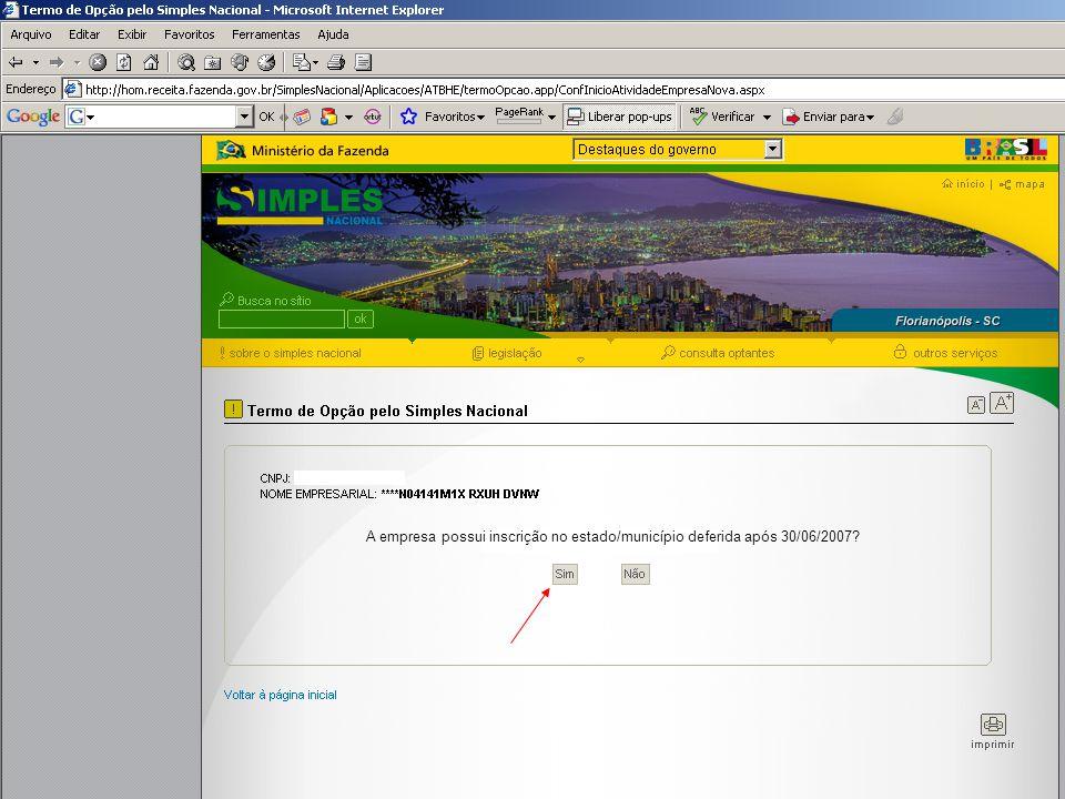 A empresa possui inscrição no estado/município deferida após 30/06/2007?