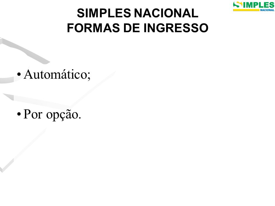 SIMPLES NACIONAL FORMAS DE INGRESSO Automático; Por opção.