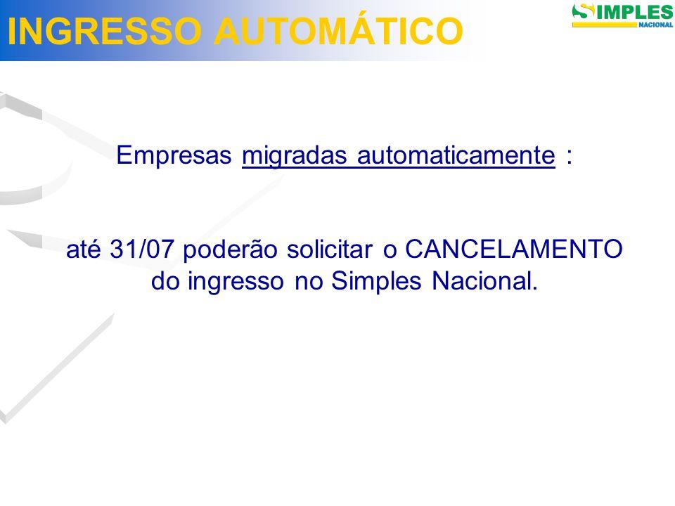 Empresas migradas automaticamente : até 31/07 poderão solicitar o CANCELAMENTO do ingresso no Simples Nacional.