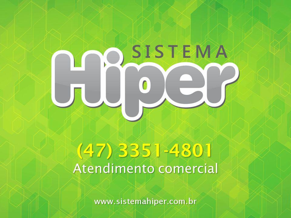 (47) 3351-4801 Atendimento comercial www.sistemahiper.com.br